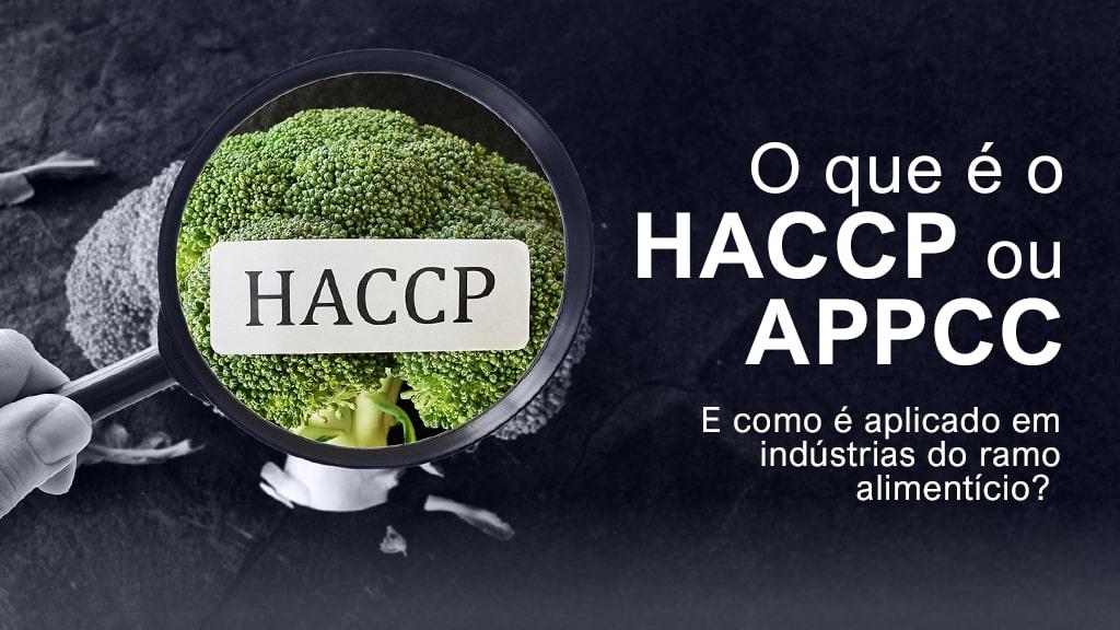 O que é o HACCP ou APPCC e como é aplicado em indústrias do ramo alimentício?
